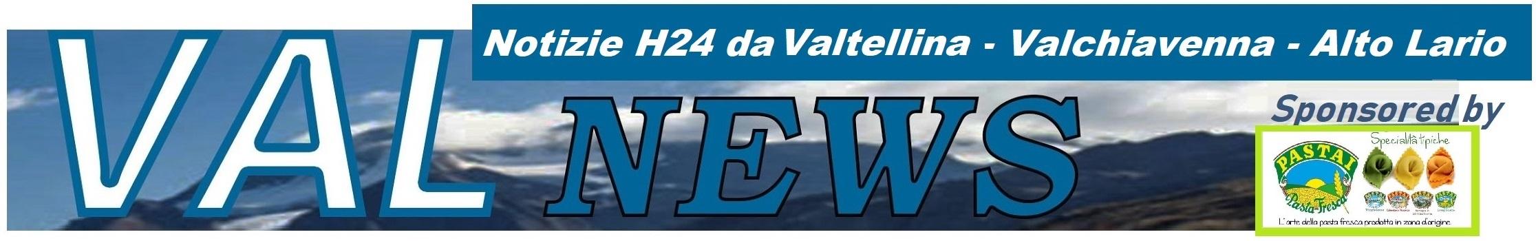 VAL news - Notizie dalla Valtellina, Valchiavenna e Alto Lario. Edita da VALNEWS S.R.L.